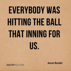 Aaron Bender - Everybody was hitting the ball that inning for us.