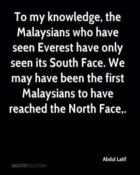 To my knowledge, the Malaysians who have seen Everest have only seen its South Face. We may have been the first Malaysians to have reached the North Face.