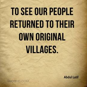 to see our people returned to their own original villages.