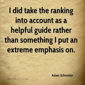 Adam Schneider - I did take the ranking into account as a helpful guide rather than something I put an extreme emphasis on.