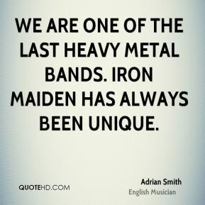 Adrian Smith - We are one of the last heavy metal bands. Iron Maiden has always been unique.