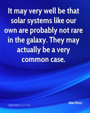 It may very well be that solar systems like our own are probably not rare in the galaxy. They may actually be a very common case.