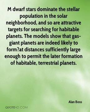Alan Boss - M dwarf stars dominate the stellar population in the solar neighborhood, and so are attractive targets for searching for habitable planets. The models show that gas-giant planets are indeed likely to form?at distances sufficiently large enough to permit the later formation of habitable, terrestrial planets.