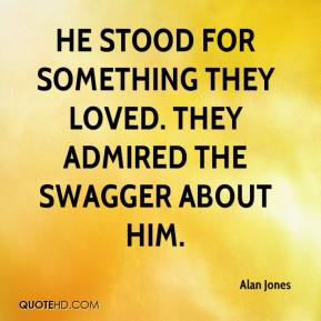 Alan Jones - He stood for something they loved. They admired the swagger about him.