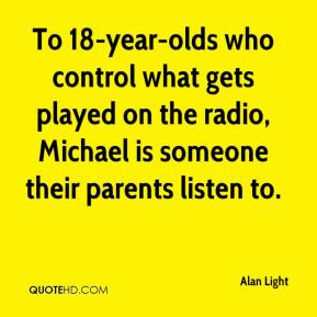 Alan Light - To 18-year-olds who control what gets played on the radio, Michael is someone their parents listen to.