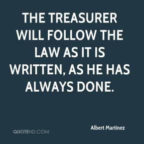The treasurer will follow the law as it is written, as he has always done.