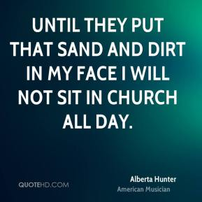 Alberta Hunter - Until they put that sand and dirt in my face I will not sit in church all day.
