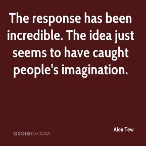 Alex Tew - The response has been incredible. The idea just seems to have caught people's imagination.