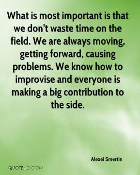 What is most important is that we don't waste time on the field. We are always moving, getting forward, causing problems. We know how to improvise and everyone is making a big contribution to the side.
