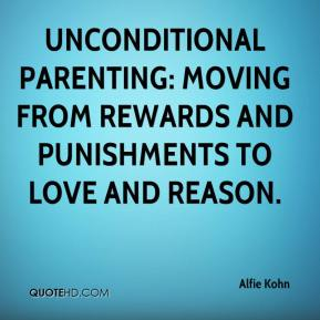 Unconditional Parenting: Moving from Rewards and Punishments to Love and Reason.