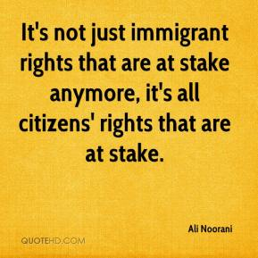 Ali Noorani - It's not just immigrant rights that are at stake anymore, it's all citizens' rights that are at stake.