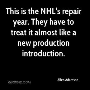 Allen Adamson - This is the NHL's repair year. They have to treat it almost like a new production introduction.