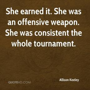 Allison Keeley - She earned it. She was an offensive weapon. She was consistent the whole tournament.