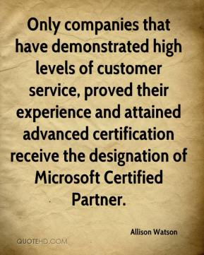 Allison Watson - Only companies that have demonstrated high levels of customer service, proved their experience and attained advanced certification receive the designation of Microsoft Certified Partner.