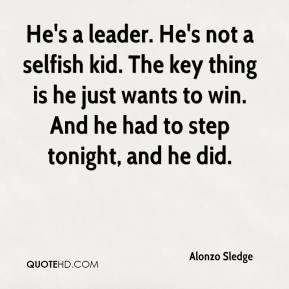 Alonzo Sledge - He's a leader. He's not a selfish kid. The key thing is he just wants to win. And he had to step tonight, and he did.