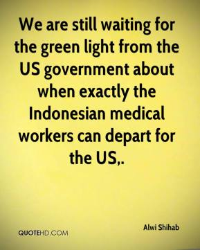 Alwi Shihab - We are still waiting for the green light from the US government about when exactly the Indonesian medical workers can depart for the US.