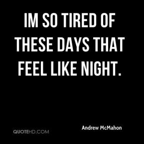 Andrew McMahon - Im so tired of these days that feel like night.