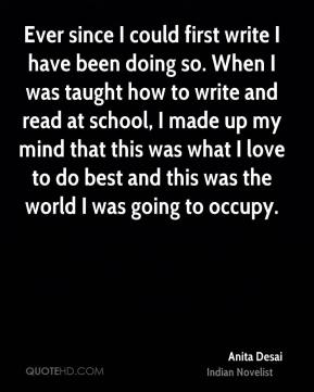 Ever since I could first write I have been doing so. When I was taught how to write and read at school, I made up my mind that this was what I love to do best and this was the world I was going to occupy.