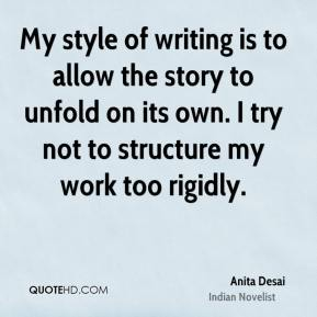 My style of writing is to allow the story to unfold on its own. I try not to structure my work too rigidly.