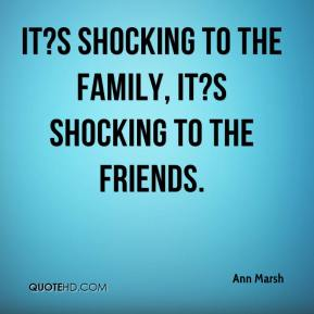 It?s shocking to the family, it?s shocking to the friends.