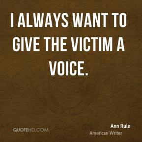I always want to give the victim a voice.