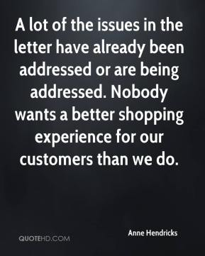 Anne Hendricks - A lot of the issues in the letter have already been addressed or are being addressed. Nobody wants a better shopping experience for our customers than we do.