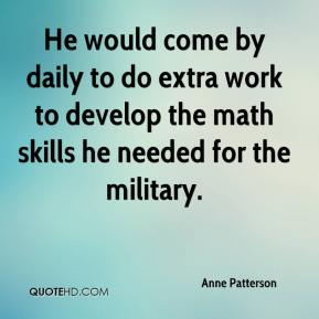 Anne Patterson - He would come by daily to do extra work to develop the math skills he needed for the military.