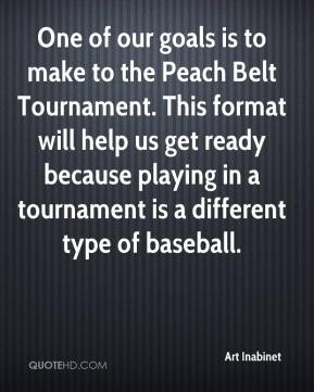 Art Inabinet - One of our goals is to make to the Peach Belt Tournament. This format will help us get ready because playing in a tournament is a different type of baseball.