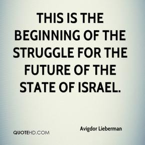 This is the beginning of the struggle for the future of the state of Israel.
