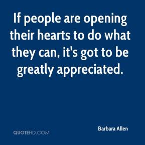 If people are opening their hearts to do what they can, it's got to be greatly appreciated.