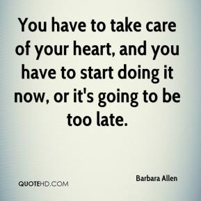 You have to take care of your heart, and you have to start doing it now, or it's going to be too late.