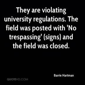 Barrie Hartman - They are violating university regulations. The field was posted with 'No trespassing' (signs) and the field was closed.