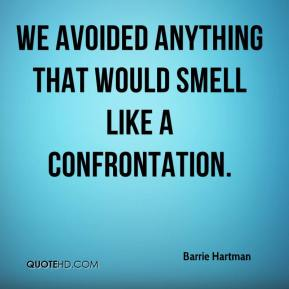 Barrie Hartman - We avoided anything that would smell like a confrontation.