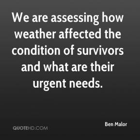 Ben Malor - We are assessing how weather affected the condition of survivors and what are their urgent needs.