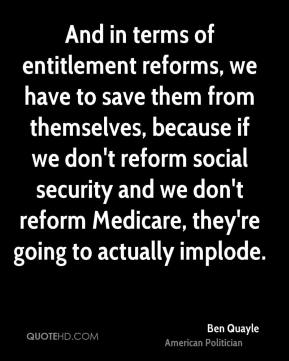 Ben Quayle - And in terms of entitlement reforms, we have to save them from themselves, because if we don't reform social security and we don't reform Medicare, they're going to actually implode.