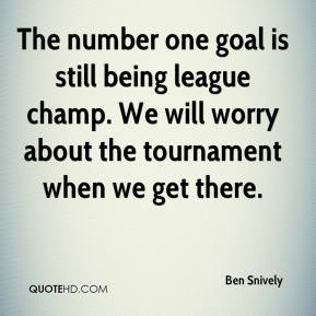 Ben Snively - The number one goal is still being league champ. We will worry about the tournament when we get there.