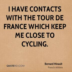 I have contacts with the Tour de France which keep me close to cycling.
