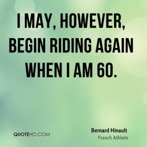 I may, however, begin riding again when I am 60.