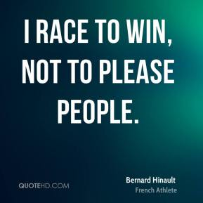 I race to win, not to please people.