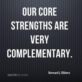 Bernard J. Ebbers - Our core strengths are very complementary.
