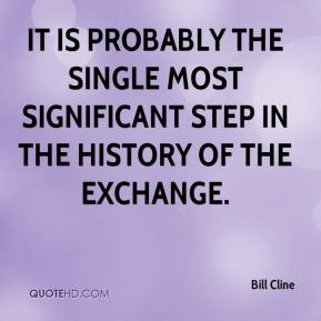 Bill Cline - It is probably the single most significant step in the history of the exchange.