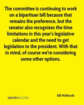 Bill Holbrook - The committee is continuing to work on a bipartisan bill because that remains the preference, but the senator also recognizes the time limitations in this year's legislative calendar and the need to get legislation to the president. With that in mind, of course we're considering some other options.