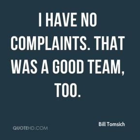 Bill Tomsich - I have no complaints. That was a good team, too.