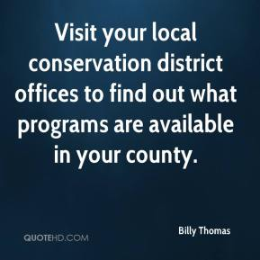 Billy Thomas - Visit your local conservation district offices to find out what programs are available in your county.