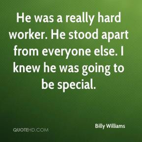 Billy Williams - He was a really hard worker. He stood apart from everyone else. I knew he was going to be special.