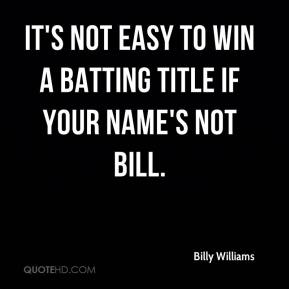 Billy Williams - It's not easy to win a batting title if your name's not Bill.