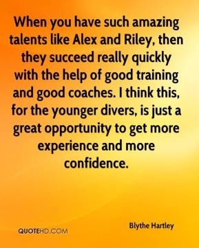 Blythe Hartley - When you have such amazing talents like Alex and Riley, then they succeed really quickly with the help of good training and good coaches. I think this, for the younger divers, is just a great opportunity to get more experience and more confidence.