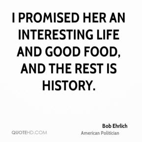 I promised her an interesting life and good food, and the rest is history.