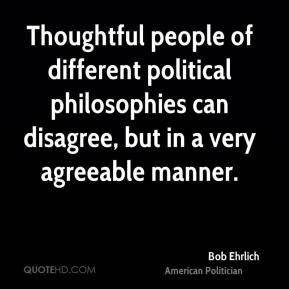 Thoughtful people of different political philosophies can disagree, but in a very agreeable manner.