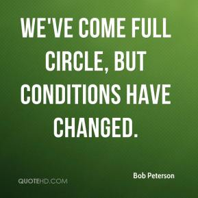 Bob Peterson - We've come full circle, but conditions have changed.